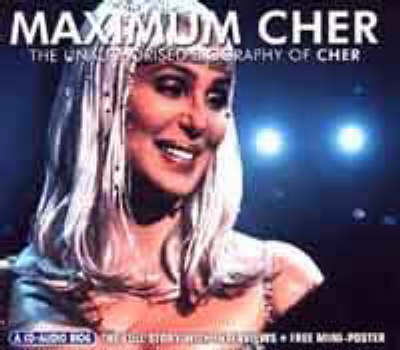 Maximum Cher: The Unauthorised Biography of Cher