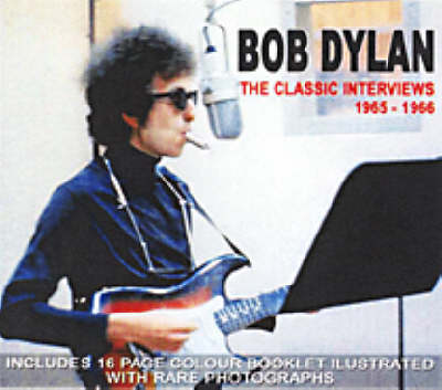 Bob Dylan, Vol 1: The Classic Interviews 1965-1966