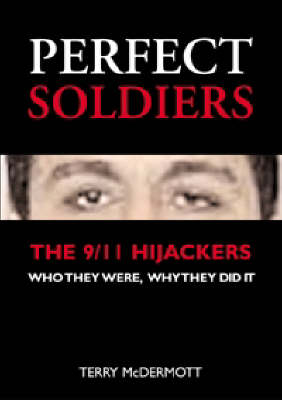 Perfect Soldiers: The 9/11 Hijackers - Who They Were, Why They Did It