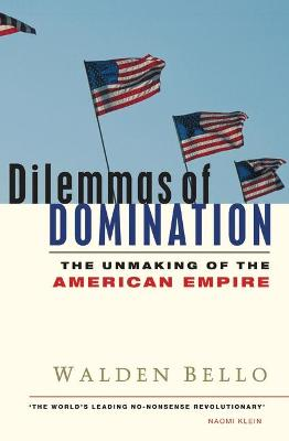 Dilemmas of Domination: The Unmaking of the American Empire