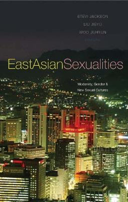 East Asian Sexualities: Modernity, Gender and New Sexual Cultures