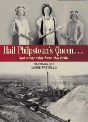Hail Philpstoun's Queen: And Other Tales from the Shale