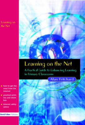 Learning on the Net: A Practical Guide to Enhancing Learning in Primary Classrooms