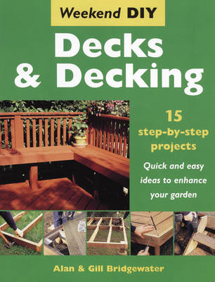 Decks and Decking: 15 Step-by-step Projects - Quick and Easy Ideas to Enhance Your Garden