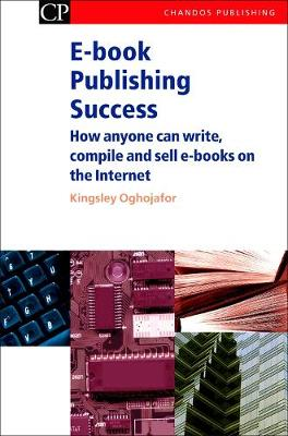 E-book Publishing Success: How Anyone Can Write, Compile and Sell E-Books on the Internet