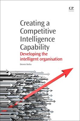 Creating a Competitive Intelligence Capability: Developing the Intelligent Organisation