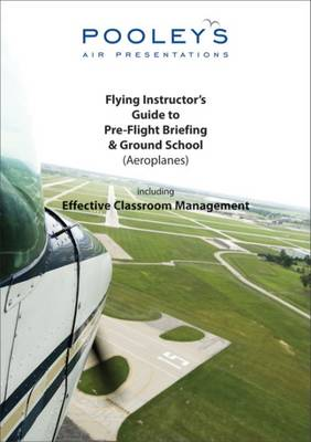 Flying Instructor's Guide to Pre-flight Briefing & Ground School (aeroplane)
