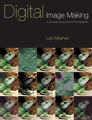 Digital Image Making: A Complete Visual Guide for Photographers