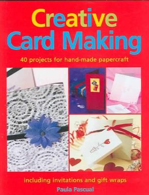 Creative Card Making: 40 Projects for Hand-made Papercraft