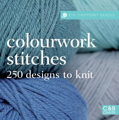 The Harmony Guides: Colourwork Stitches: Over  250 Designs to Knit