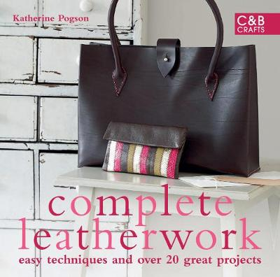 Complete Leatherwork: Easy techniques and over 20 great projects