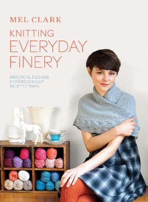 Knitting Everyday Finery: Practical designs for dressing up in little ways