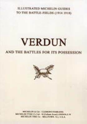 Bygone Pilgrimage - Verdun and the Battles for Its Possession: An Illustrated Guide to the Battlefields 1914-1918