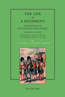 Life of a Regiment: The History of the Gordon Highlanders from 1816-1898 - Including an Account of the 75th Regiment from 1787 to 1881