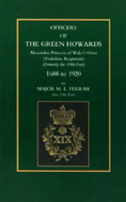 Officers of the Green Howards: Alexandra, Princess of Wales's Own. 1688 to 1920