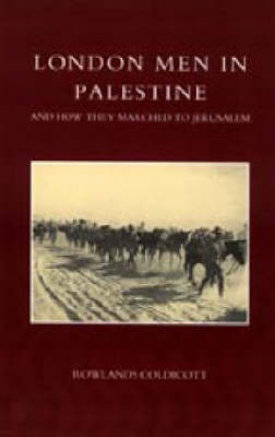 London Men in Palestine and How They Marched to Jerusalem