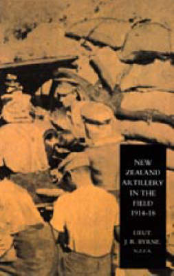 New Zealand Artillery in the Field: The History of the New Zealand Artillery, 1914-1918