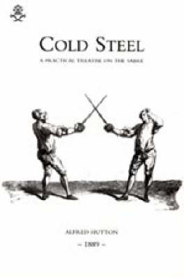 Cold Steel: a Practical Treatise on the Sabre (1889): 2004