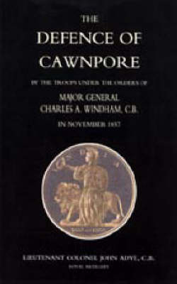 Defence of Cawnpore by the Troops Under the Orders of Major General Charles Windham in November 1857: 2004
