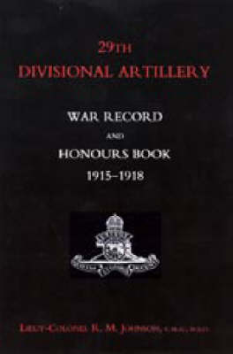 29th Divisional Artillery War Record and Honours Book 1915-1918: 2004