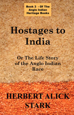 Hostages To India: OR The Life Story of the Anglo Indian Race