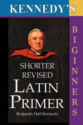 Kennedy's Shorter Revised Latin Primer