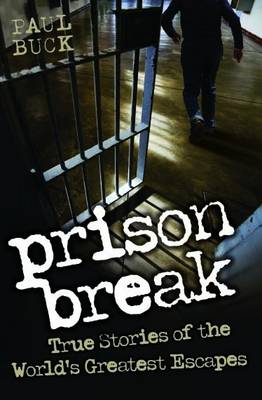 Prison Break: True Stories of the World's Greatest Escapes