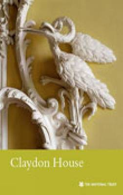 Claydon House, Buckinghamshire: National Trust Guidebook