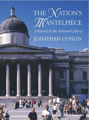 The Nation's Mantelpiece: A History of the National Gallery