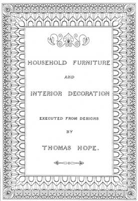 Household Furniture and Interior Design: Executed from Designs by Thomas Hope