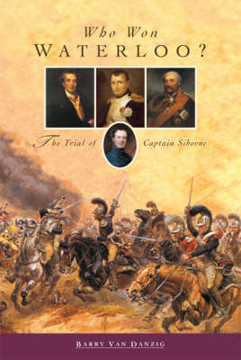 Who Won Waterloo?: The Trial of Captain Siborne