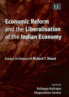Economic Reform and the Liberalisation of the Indian Economy: Essays in Honour of Richard T. Shand