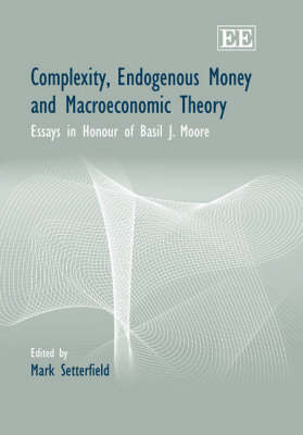 Complexity, Endogenous Money and Macroeconomic Theory: Essays in Honour of Basil J. Moore