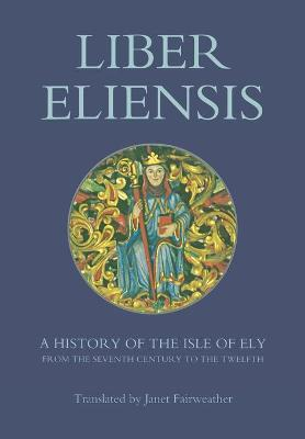 Liber Eliensis: A History of the Isle of Ely from the Seventh Century to the Twelfth, compiled by a Monk of Ely in the Twelfth Century