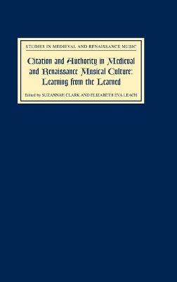 Citation and Authority in Medieval and Renaissance Musical Culture: Learning from the Learned. Essays in Honour of Margaret Bent