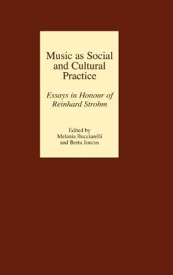 Music as Social and Cultural Practice: Essays in Honour of Reinhard Strohm