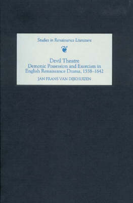 Devil Theatre: Demonic Possession and Exorcism in English Renaissance Drama, 1558-1642