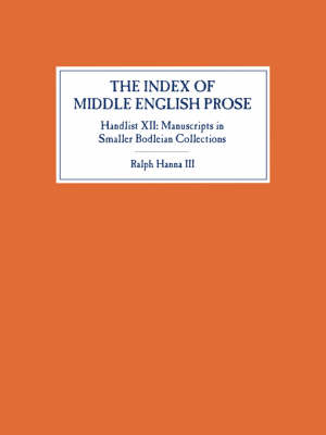 The Index of Middle English Prose, Handlist XII: Manuscripts in Smaller Bodleian Collections