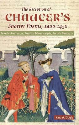 The Reception of Chaucer`s Shorter Poems, 1400-1 - Female Audiences, English Manuscripts, French Contexts