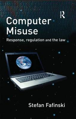 Computer Misuse: Response, Regulation and the Law