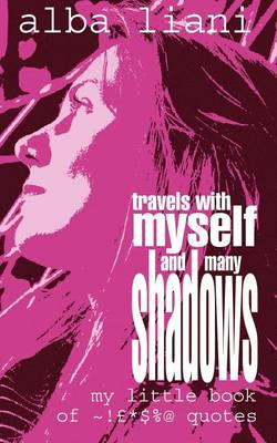 Travels with Myself and Many Shadows: My Little Book of ! *$%@ Quotes