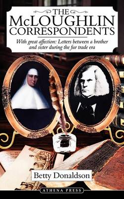 The McLoughlin Correspondents: With Great Affection: Letters Between a Brother and Sister During the Fur Trade Era