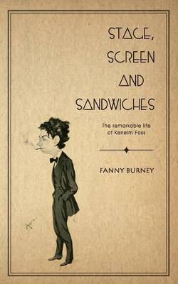 Stage, Screen and Sandwiches: The Remarkable Life of Kenelm Foss