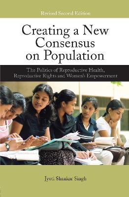 Creating a New Consensus on Population: The Politics of Reproductive Health, Reproductive Rights, and Women's Empowerment