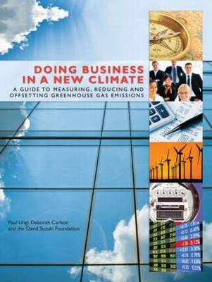 Doing Business in a New Climate: A Guide to Measuring, Reducing and Offsetting Greenhouse Gas Emissions
