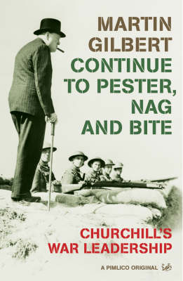 Continue To Pester, Nag And Bite: Churchill's War Leadership