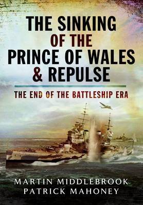 Sinking of the Prince of Wales & Repulse: The End of the Battleship Era