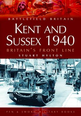 Kent and Sussex 1940: Britain's Frontline