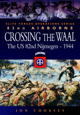 Crossing the Waal: The U.S. 82nd Airborne Division at Nijmegen