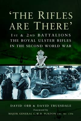 """""""The Rifles are There"""": 1st and 2nd Battalions, The Royal Ulster Rifles in the Second World War"""